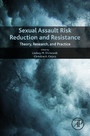 Sexual Assault Risk Reduction and Resistance - Theory, Research, and Practice