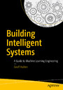 Building Intelligent Systems - A Guide to Machine Learning Engineering