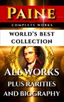 Thomas Paine Complete Works - World's Best Collection - All Works - Common Sense, Age Of Reason, Crisis, The Rights Of Man, Agragian Justice & Short Writings Plus Biography and Bonuses