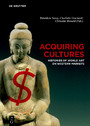 Acquiring Cultures - Histories of World Art on Western Markets