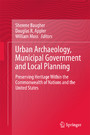 Urban Archaeology, Municipal Government and Local Planning - Preserving Heritage within the Commonwealth of Nations and the United States