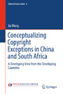 Conceptualizing Copyright Exceptions in China and South Africa - A Developing View from the Developing Countries