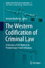 The Western Codification of Criminal Law - A Revision of the Myth of its Predominant French Influence