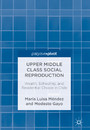Upper Middle Class Social Reproduction - Wealth, Schooling, and Residential Choice in Chile