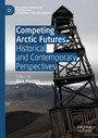 Competing Arctic Futures - Historical and Contemporary Perspectives
