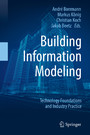 Building Information Modeling - Technology Foundations and Industry Practice
