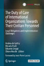 The Duty of Care of International Organizations Towards Their Civilian Personnel - Legal Obligations and Implementation Challenges